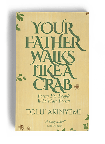 Your father walks like a crab by tolu akinyemi poetolu poetry for people who hate poetry