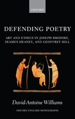 Defending Poetry: Art and Ethics in Joseph Brodsky, Seamus Heaney, and Geoffrey Hill