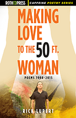 Making Love to the 50 Ft. Woman, Poems 1998-2015, Rick Luperts 17th Book