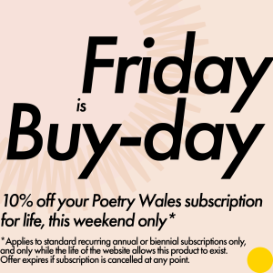 10% off your Poetry Wales subscription for life, this weekend only. Terms and conditions apply.