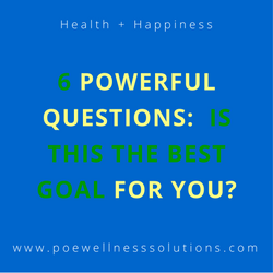 6 Powerful Questions: Is This The Best Goal For You?