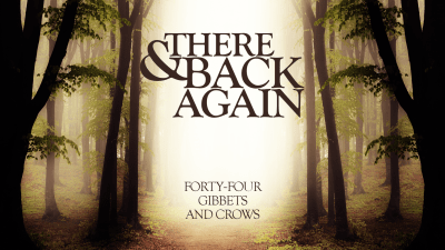 There And Back Again 44: Gibbets And Crows