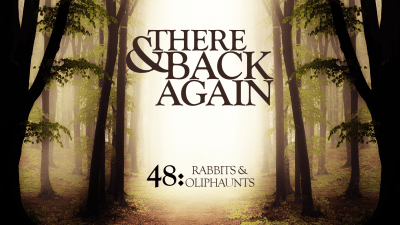 There And Back Again 48: Rabbits And Oliphaunts