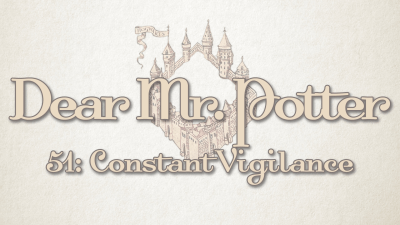 Dear Mr. Potter 51: Constant Vigilance