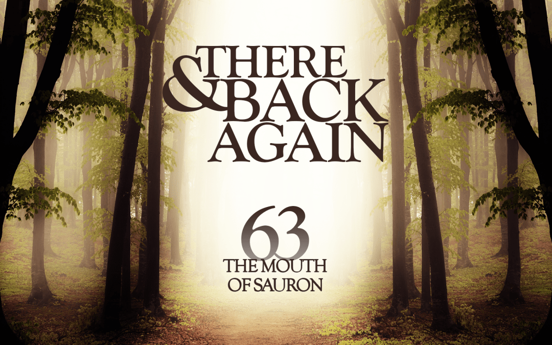 There And Back Again 63: The Mouth Of Sauron