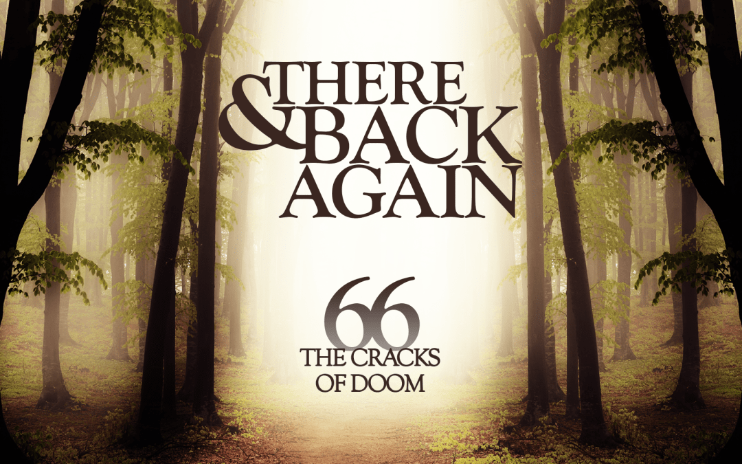 There And Back Again 66: The Cracks Of Doom