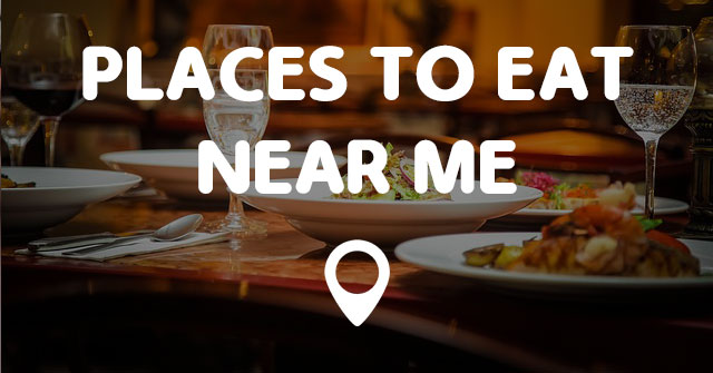 PLACES TO EAT NEAR ME Points Near Me