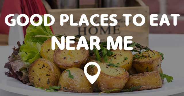 GOOD PLACES TO EAT NEAR ME Points Near Me
