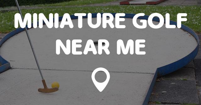 MINIATURE GOLF NEAR ME Points Near Me