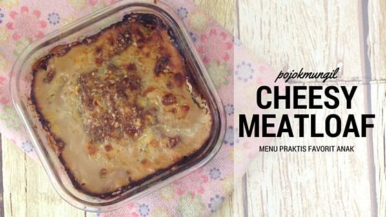 cheesy meatloaf, recipe, resep, daging giling, kids meal, menu favorit anak, menu sehat anak, keju