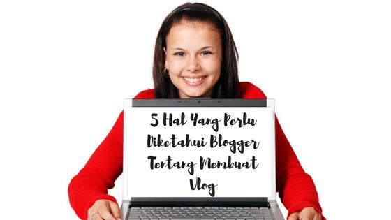 5 Hal Yang Perlu Diperhatikan Blogger Tentang Membuat Vlog