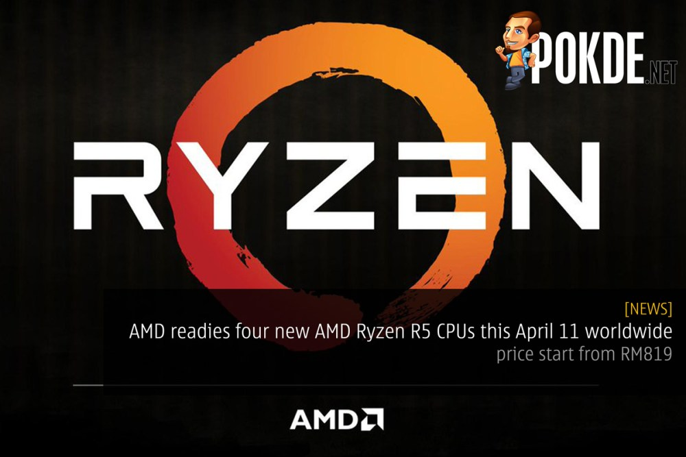 AMD readies four new AMD Ryzen R5 CPUs this April 11 worldwide - prices start from RM819 23
