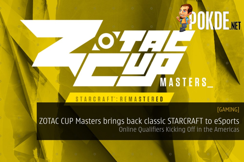 db82516d75c ZOTAC CUP Masters brings back classic STARCRAFT to eSports – Online  Qualifiers Kicking Off in the Americas