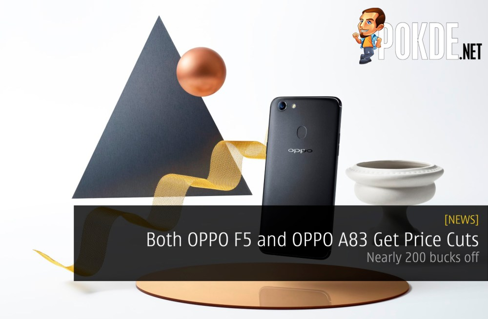 Both OPPO F5 and OPPO A83 Get Price Cuts - Nearly 200 bucks off 23