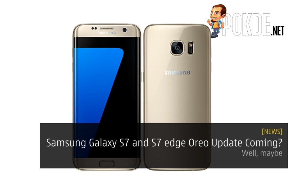 Android Oreo Update Coming To Samsung Galaxy S7 and S7 edge? - Well