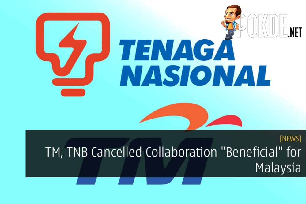 """TM, TNB Cancelled Collaboration """"Beneficial"""" for Malaysia"""