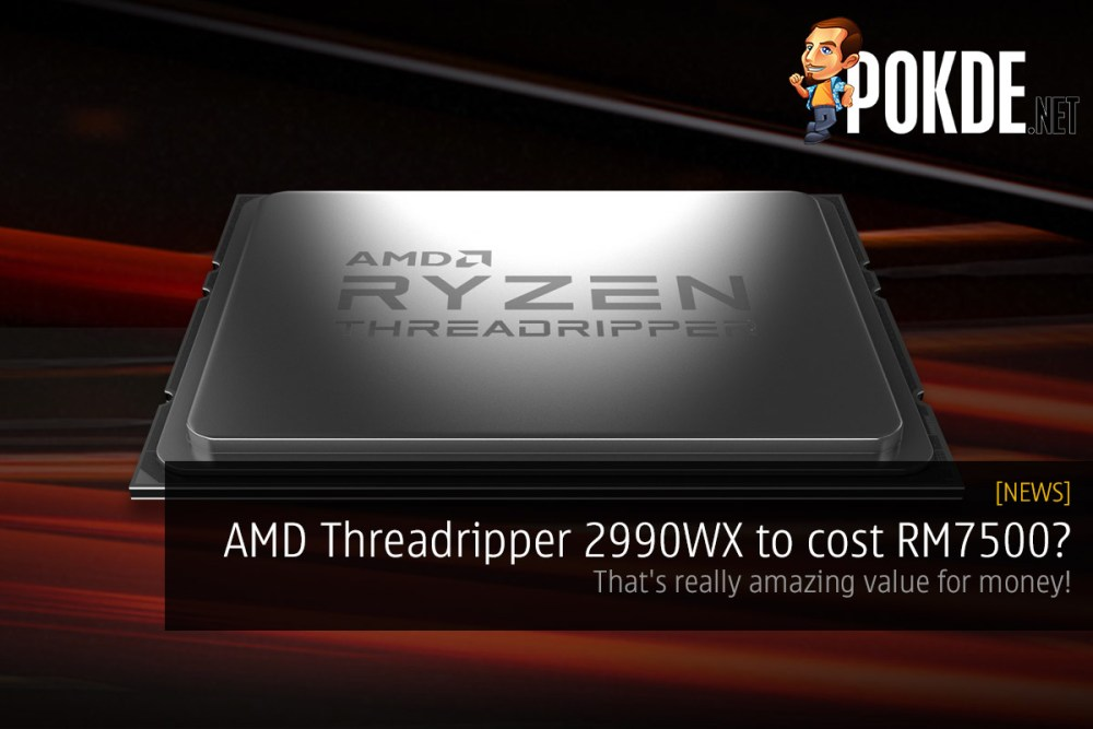 AMD Threadripper 2990WX to cost RM7500? That's really