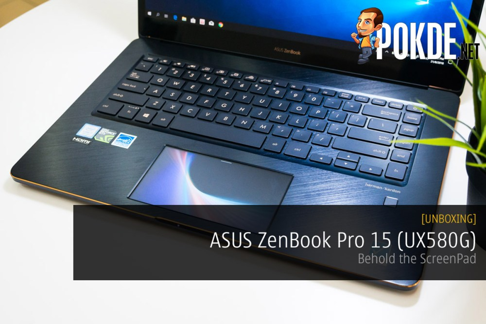UNBOXING] ASUS ZenBook Pro 15 (UX580G) — behold the ScreenPad – Pokde