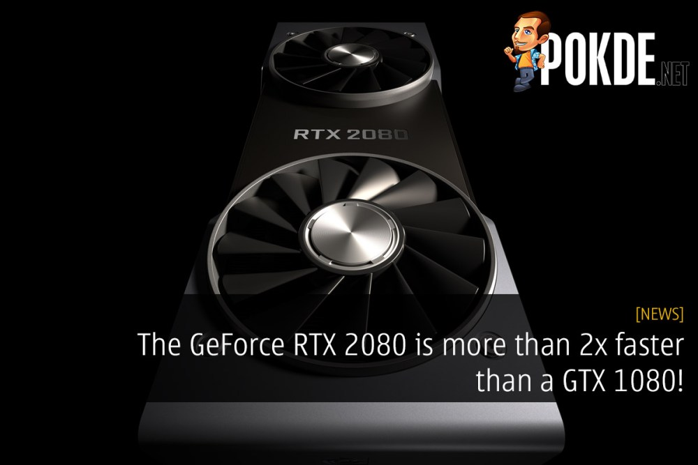 The GeForce RTX 2080 is more than 2x faster than a GTX 1080! – Pokde