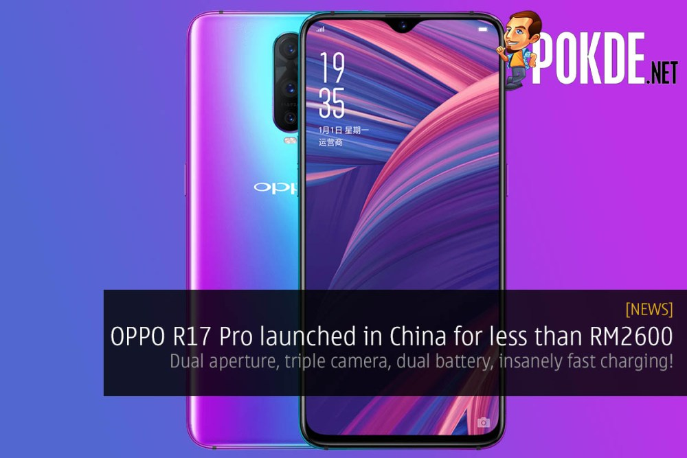OPPO R17 Pro launched in China for less than RM2600 — dual aperture, triple camera, dual battery, insanely fast charging! 26