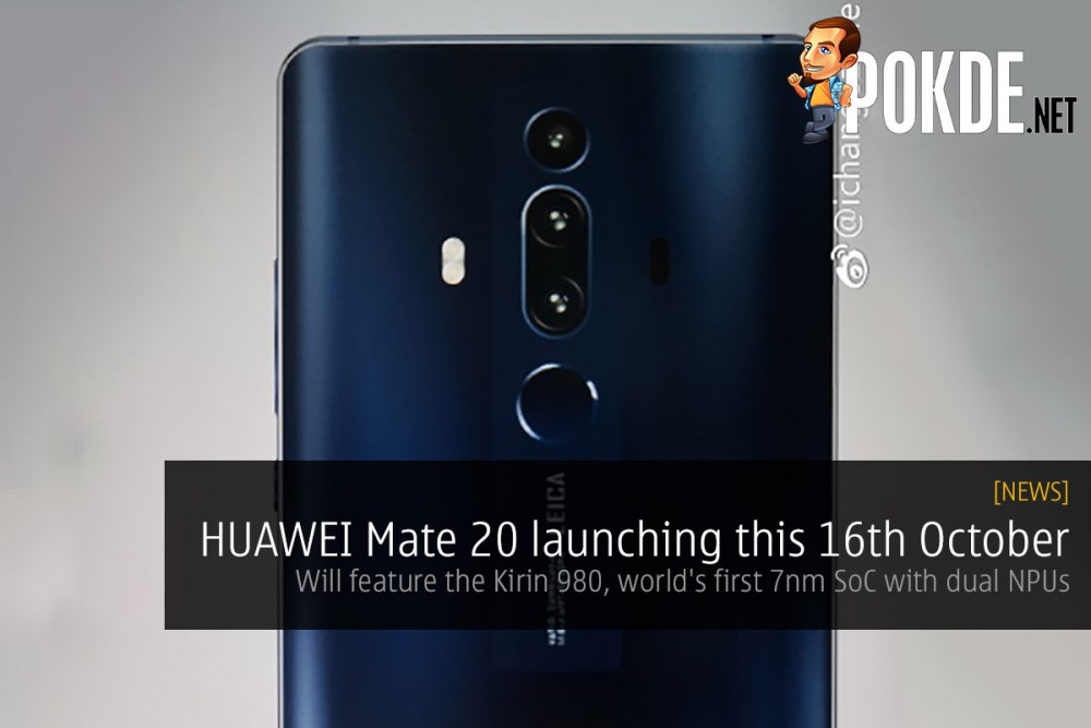 HUAWEI Mate 20 launching this 16th October — will feature the Kirin 980, world's first 7nm SoC with dual NPUs 22