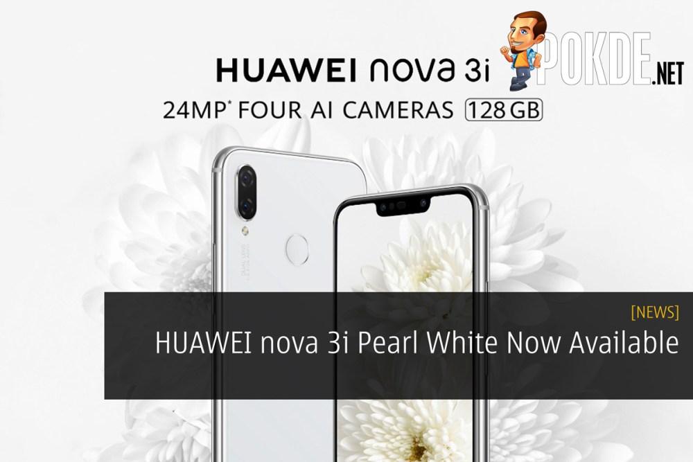 HUAWEI nova 3i Pearl White Now Available – Pokde