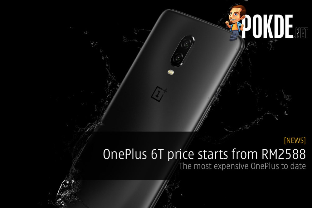 OnePlus 6T price starts from RM2588 — the most expensive OnePlus to date 17
