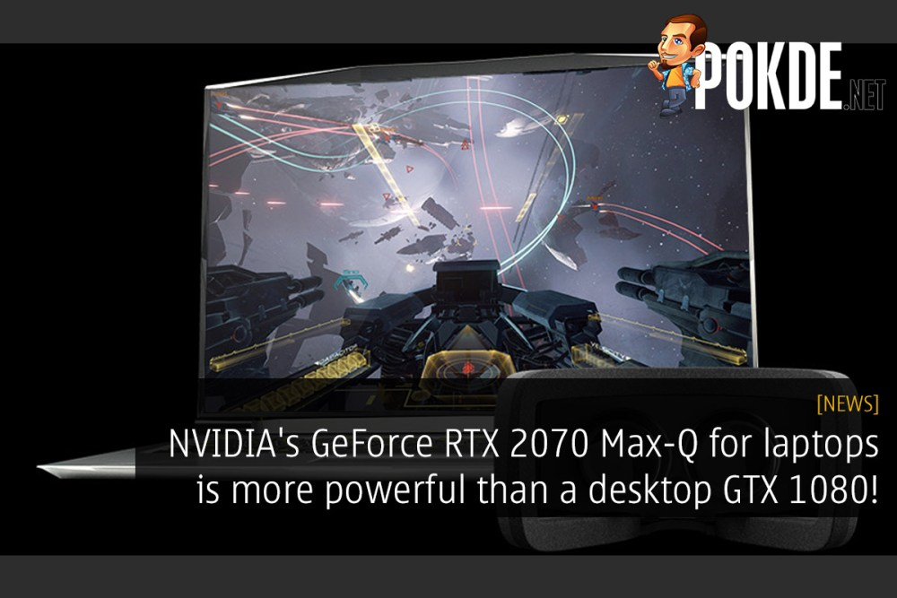 NVIDIA's GeForce RTX 2070 Max-Q for laptops is more powerful than a
