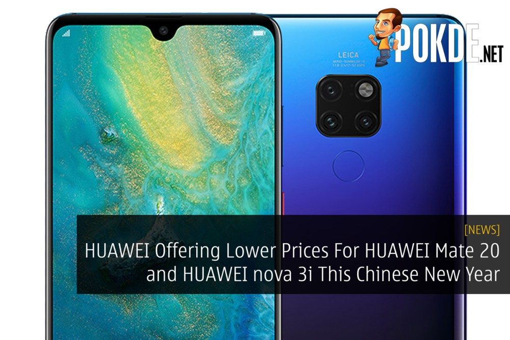 HUAWEI Offering Lower Prices For HUAWEI Mate 20 and HUAWEI nova 3i This Chinese New Year 20