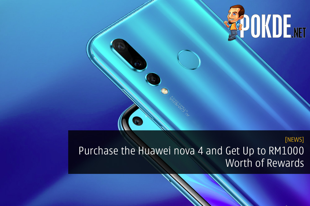 Purchase the Huawei nova 4 and Get Up to RM1000 Worth of Rewards