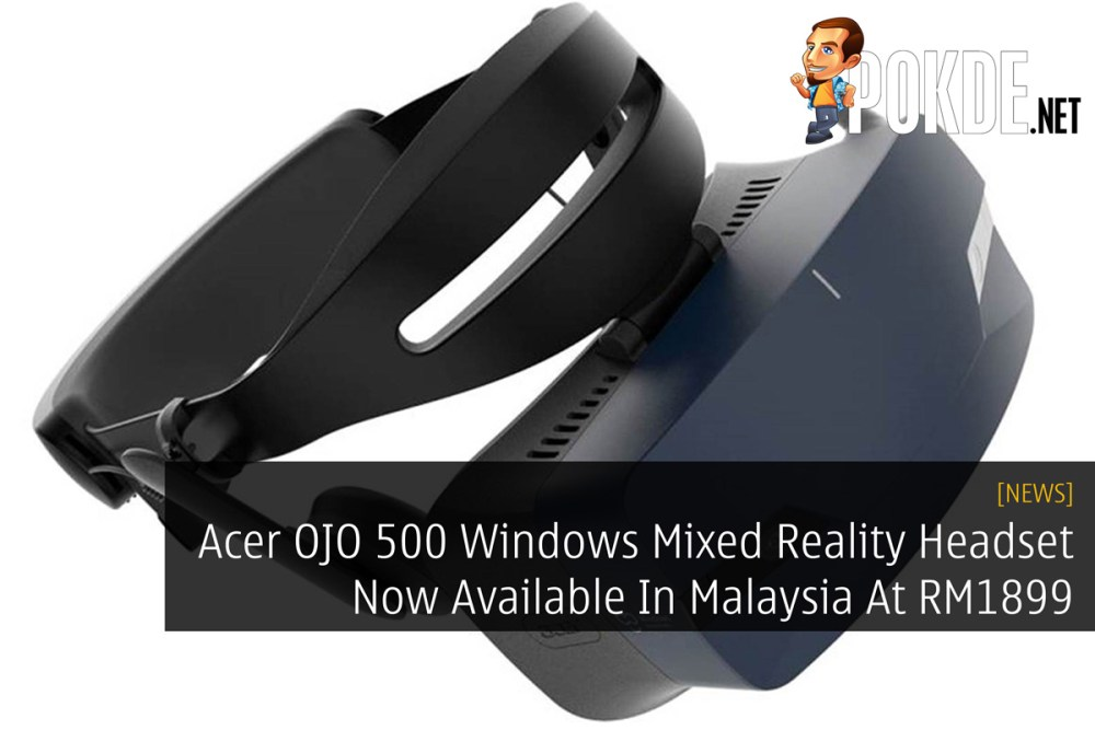 Acer OJO 500 Windows Mixed Reality Headset Now Available In
