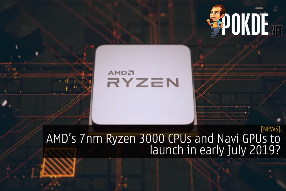 AMD Ryzen 3000 CPUs and Navi GPUs to launch in early July 2019? – Pokde