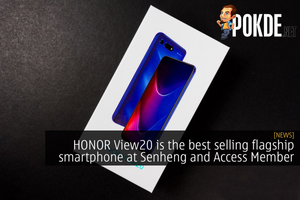 HONOR View20 is the best selling flagship smartphone at Senheng and Access Member 24