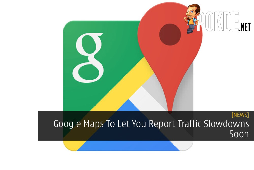 Google Maps To Let You Report Traffic Slowdowns Soon 30