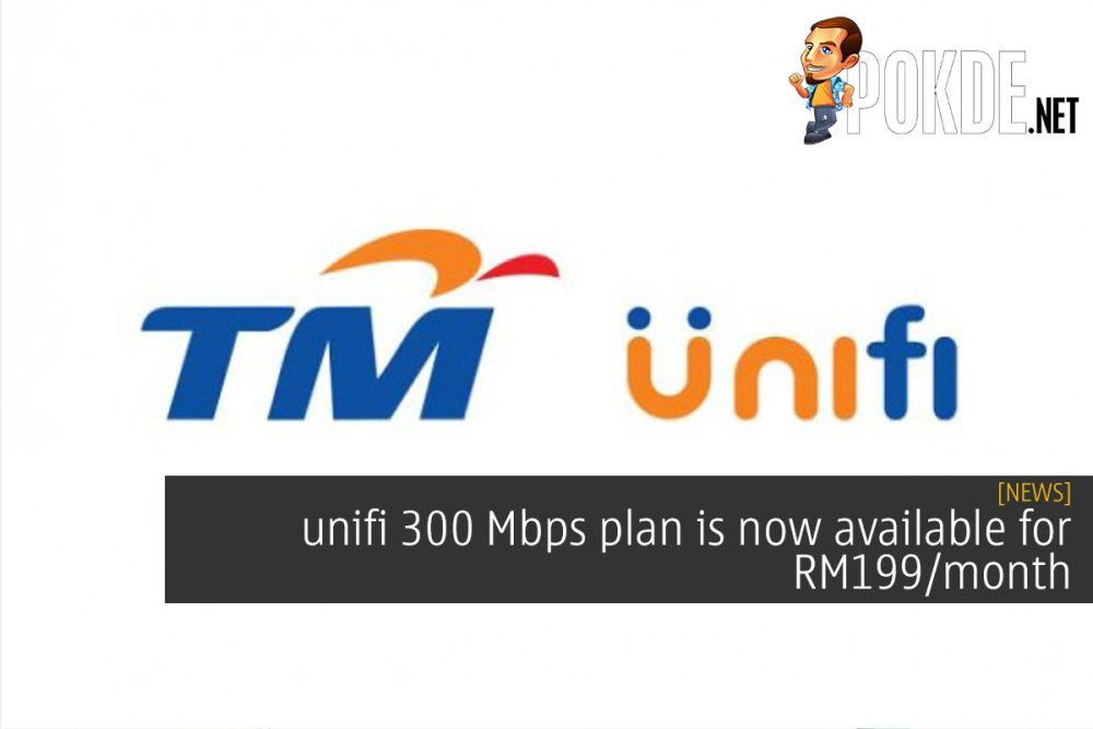 unifi 300 Mbps is now available for RM199/month 31