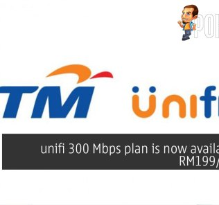 unifi 300 Mbps is now available for RM199/month 18