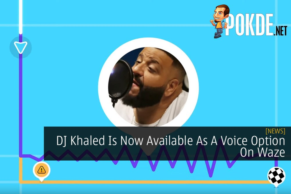 DJ Khaled Is Now Available As A Voice Option On Waze – Pokde