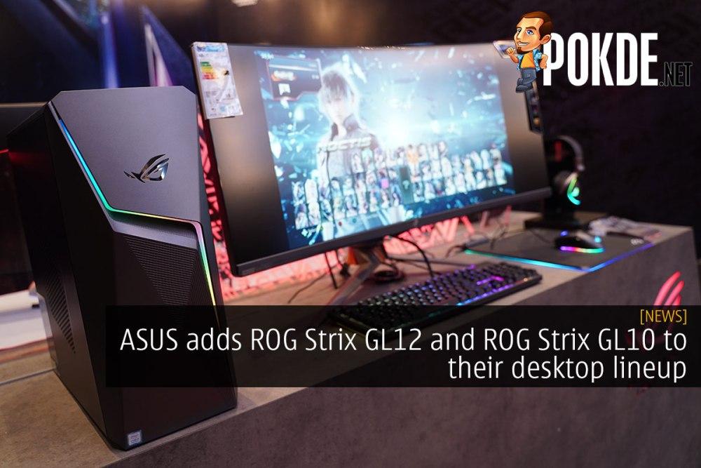 ASUS adds ROG Strix GL12 and ROG Strix GL10 to their desktop