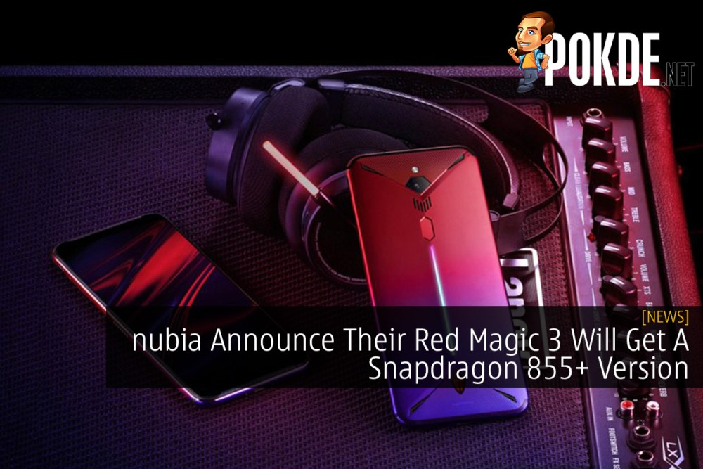 nubia Announce Their Red Magic 3 Will Get A Snapdragon 855+ Version