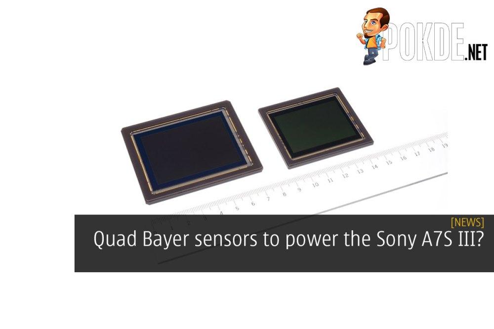 Quad Bayer sensors to power the Sony A7S III? – Pokde