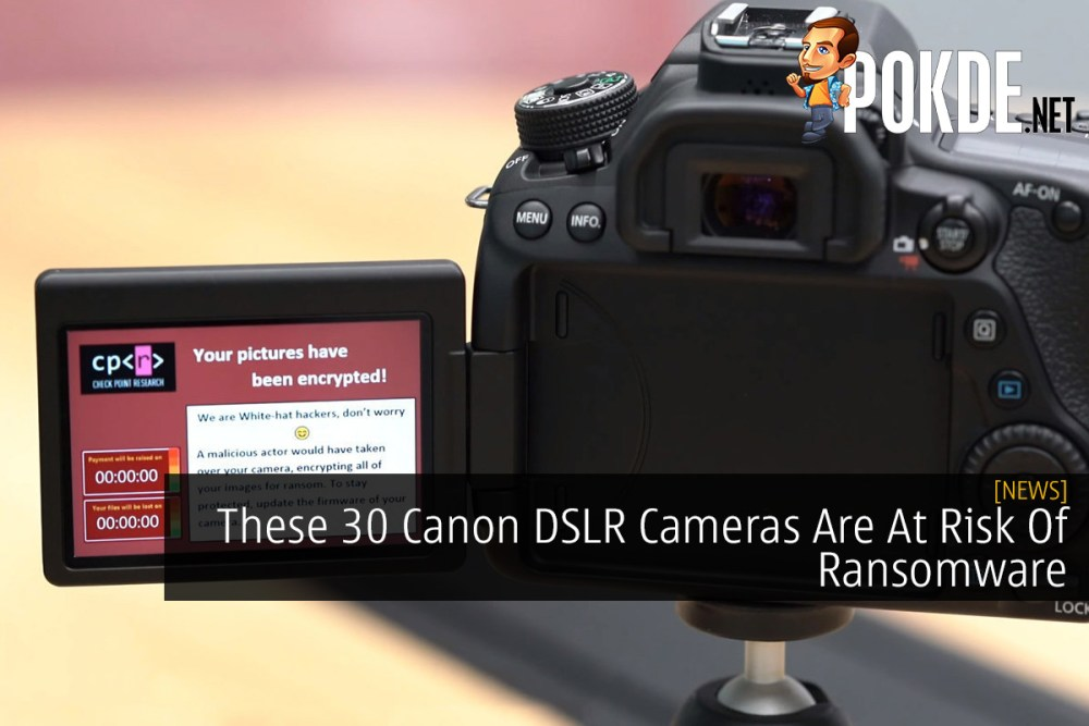 These 30 Canon DSLR Cameras Are At Risk Of Ransomware 26