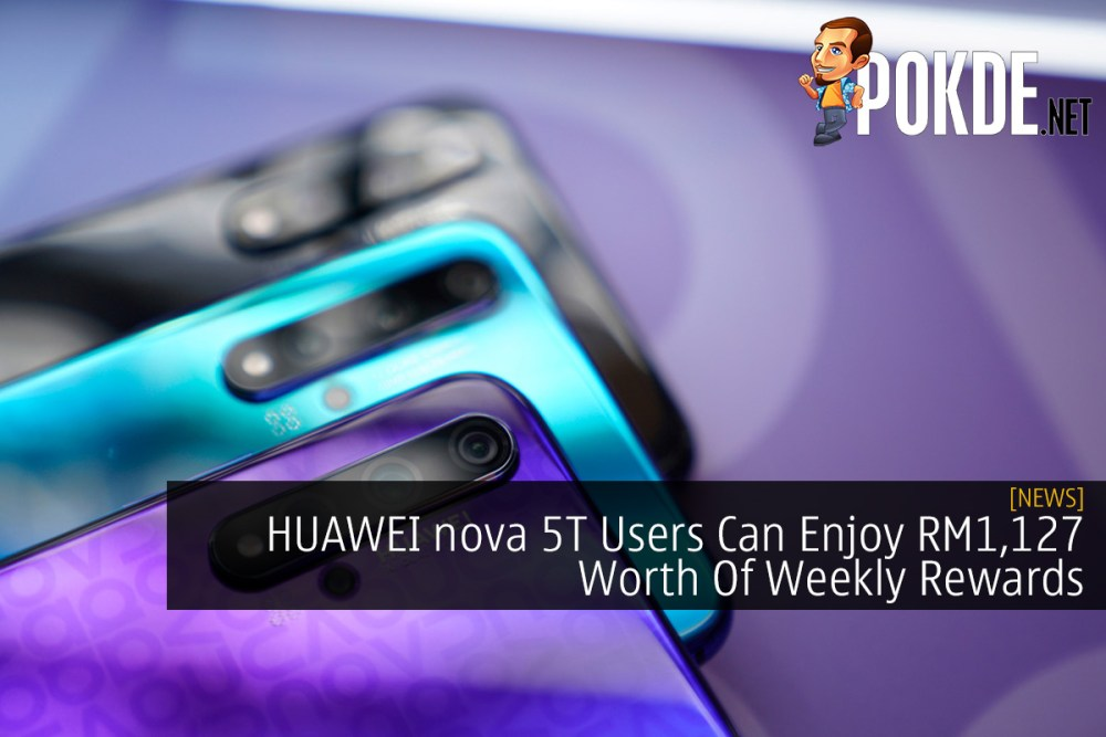 Huawei Nova 5t Users Can Enjoy Rm1 127 Worth Of Weekly