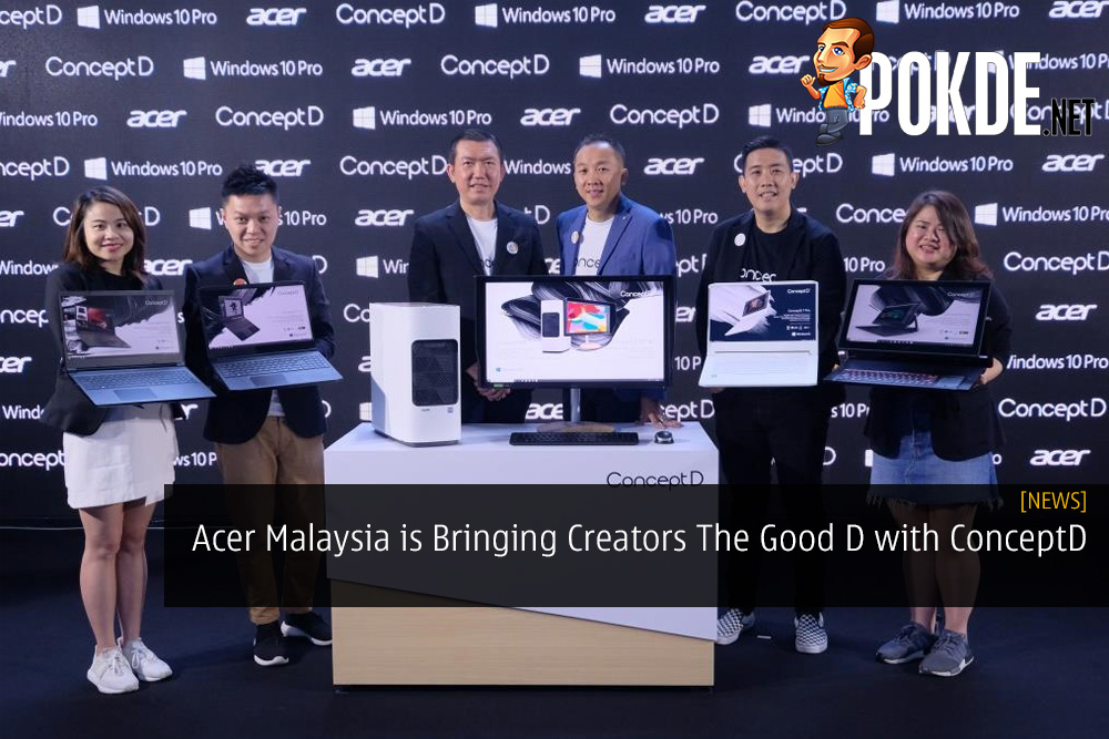 Acer Malaysia is Bringing Creators The Good D with ConceptD