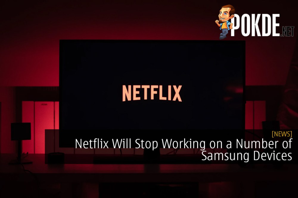 Netflix Will Stop Working on a Number of Samsung Devices