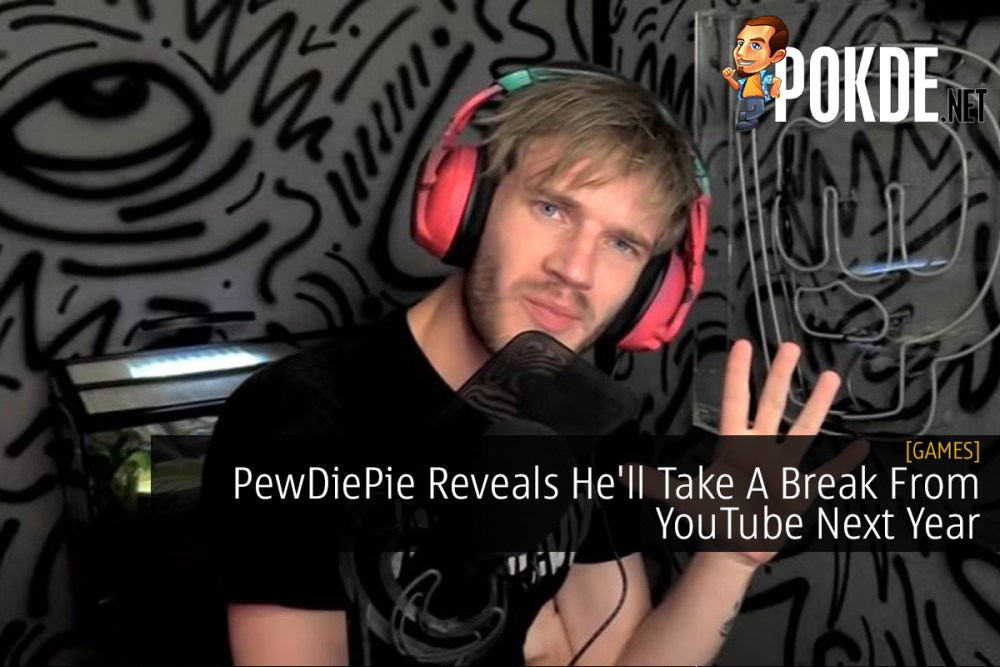 PewDiePie Reveals He'll Take A Break From YouTube Next Year 22