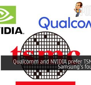 Qualcomm and NVIDIA prefer TSMC over Samsung's foundries 31