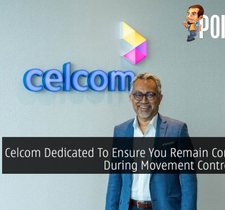 Celcom Dedicated To Ensure You Remain Connected During Movement Control Order 37