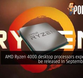 AMD Ryzen 4000 desktop processors expected to be released in September 2020 27