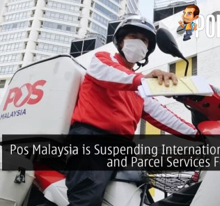 Pos Malaysia is Suspending International Mail and Parcel Services For Now