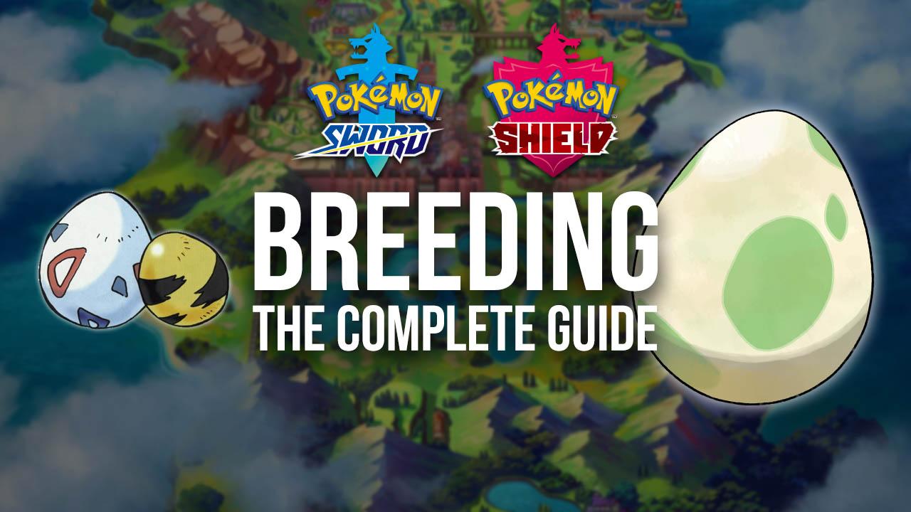 Pokémon Sword & Shield Complete Breeding Guide